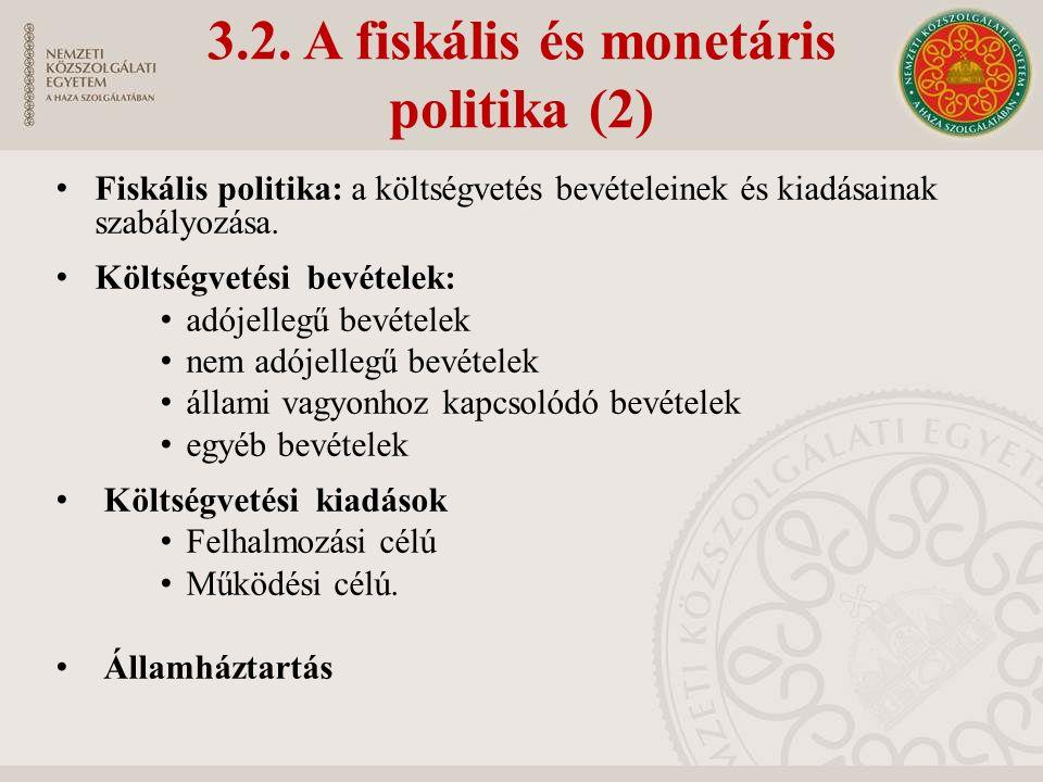 3.2. A fiskális és monetáris politika (2) Fiskális politika: a költségvetés bevételeinek és kiadásainak szabályozása. Költségvetési bevételek: adójell