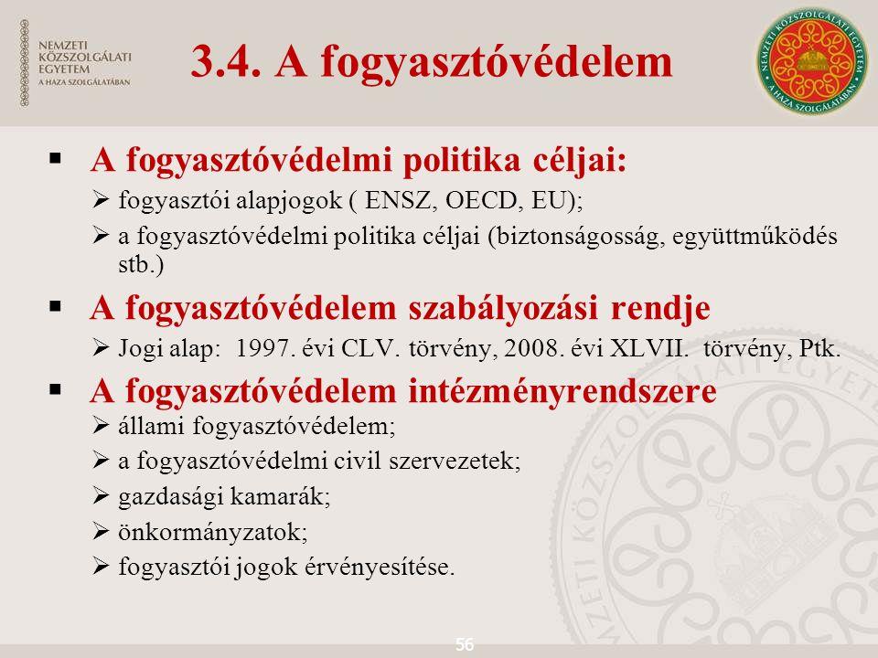 3.4. A fogyasztóvédelem  A fogyasztóvédelmi politika céljai:  fogyasztói alapjogok ( ENSZ, OECD, EU);  a fogyasztóvédelmi politika céljai (biztonsá