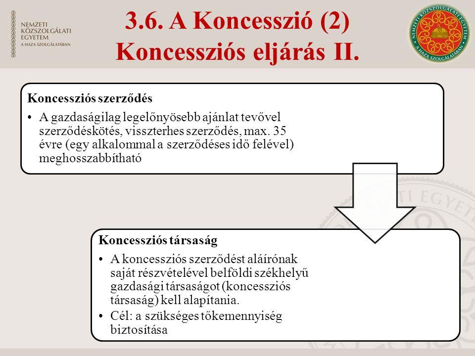 3.6. A Koncesszió (2) Koncessziós eljárás II. Koncessziós szerződés A gazdaságilag legelőnyösebb ajánlat tevővel szerződéskötés, visszterhes szerződés