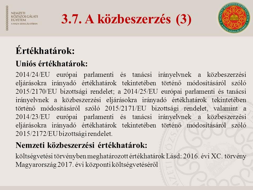3.7. A közbeszerzés (3) Értékhatárok: Uniós értékhatárok: 2014/24/EU európai parlamenti és tanácsi irányelvnek a közbeszerzési eljárásokra irányadó ér