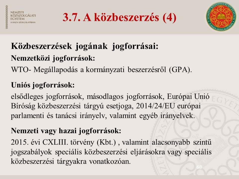 68 3.7. A közbeszerzés (4) Közbeszerzések jogának jogforrásai: Nemzetközi jogforrások: WTO- Megállapodás a kormányzati beszerzésről (GPA). Uniós jogfo