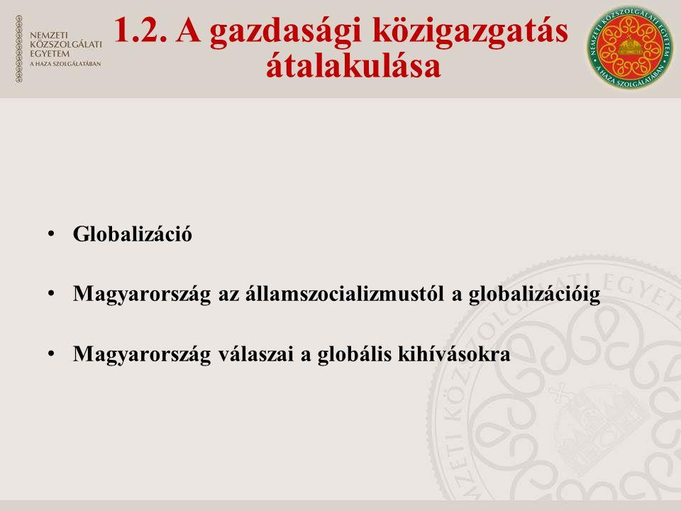 1.2. A gazdasági közigazgatás átalakulása Globalizáció Magyarország az államszocializmustól a globalizációig Magyarország válaszai a globális kihíváso