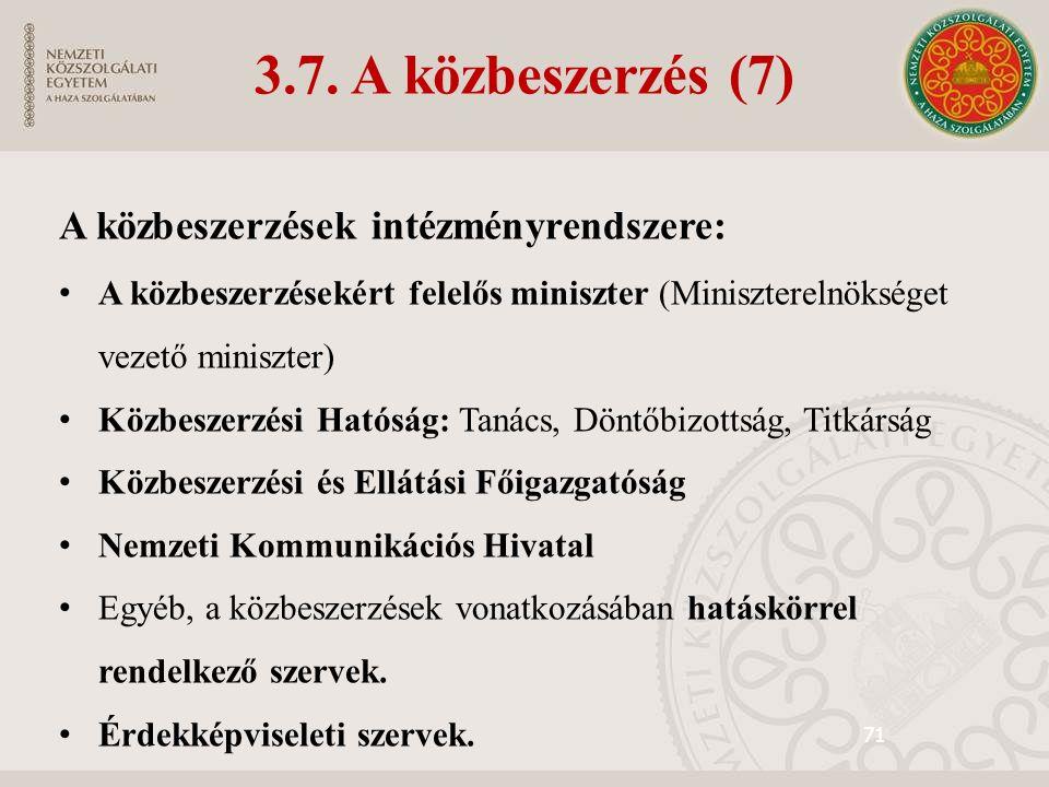 71 3.7. A közbeszerzés (7) A közbeszerzések intézményrendszere: A közbeszerzésekért felelős miniszter (Miniszterelnökséget vezető miniszter) Közbeszer