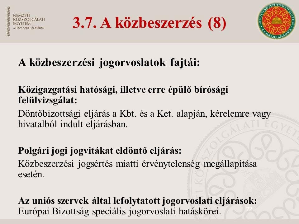 72 A közbeszerzési jogorvoslatok fajtái: Közigazgatási hatósági, illetve erre épülő bírósági felülvizsgálat: Döntőbizottsági eljárás a Kbt.