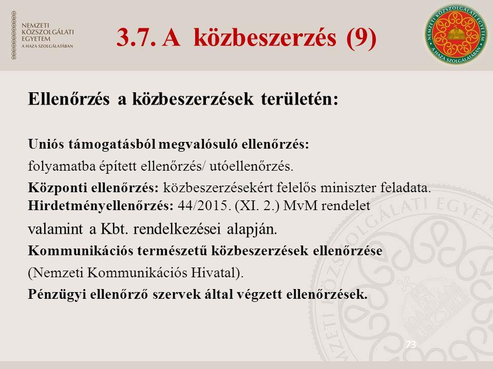 73 3.7. A közbeszerzés (9) Ellenőrzés a közbeszerzések területén: Uniós támogatásból megvalósuló ellenőrzés: folyamatba épített ellenőrzés/ utóellenőr