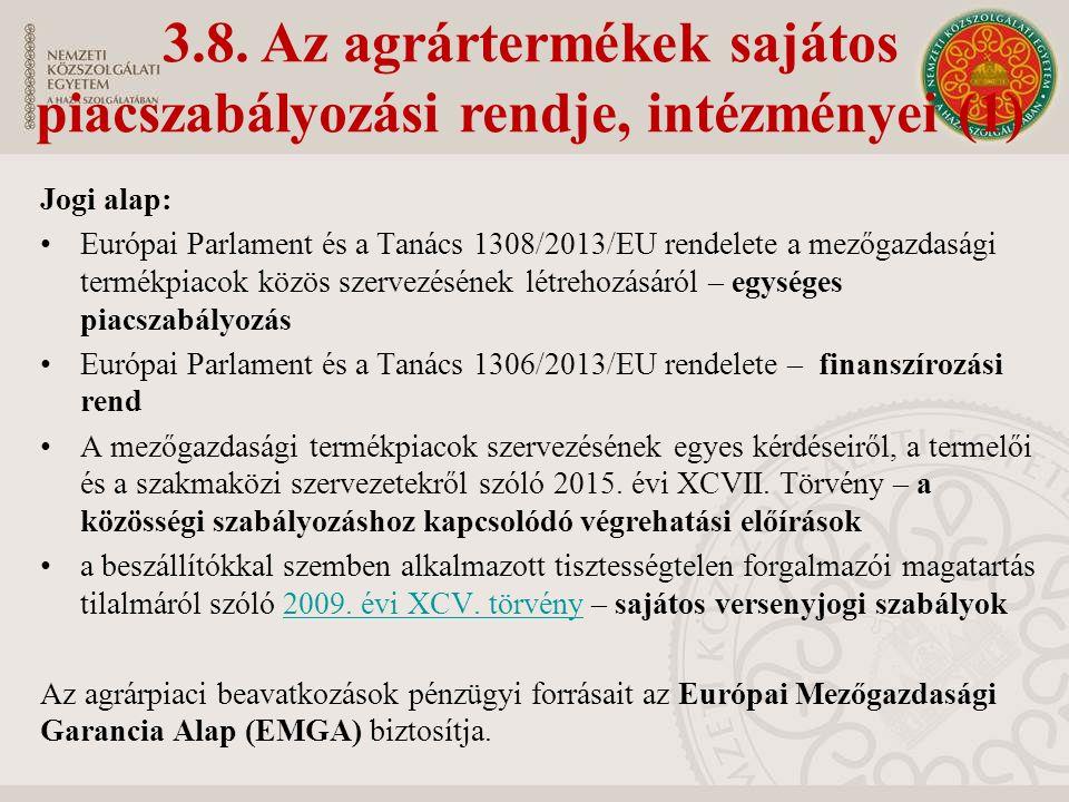 3.8. Az agrártermékek sajátos piacszabályozási rendje, intézményei (1) Jogi alap: Európai Parlament és a Tanács 1308/2013/EU rendelete a mezőgazdasági