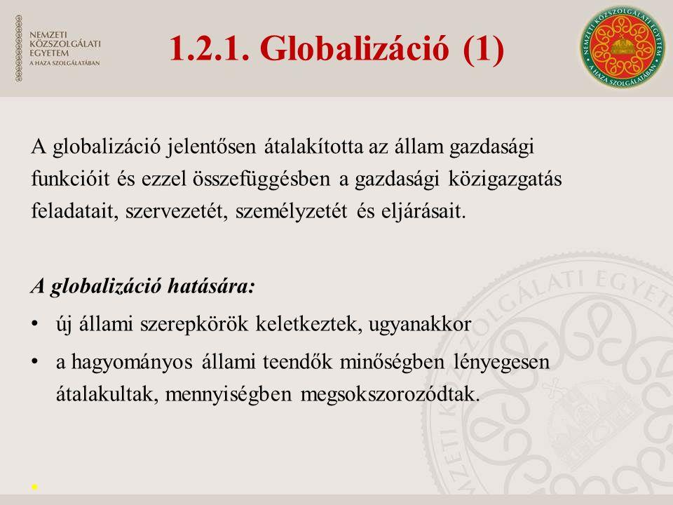 1.2.1. Globalizáció (1) A globalizáció jelentősen átalakította az állam gazdasági funkcióit és ezzel összefüggésben a gazdasági közigazgatás feladatai