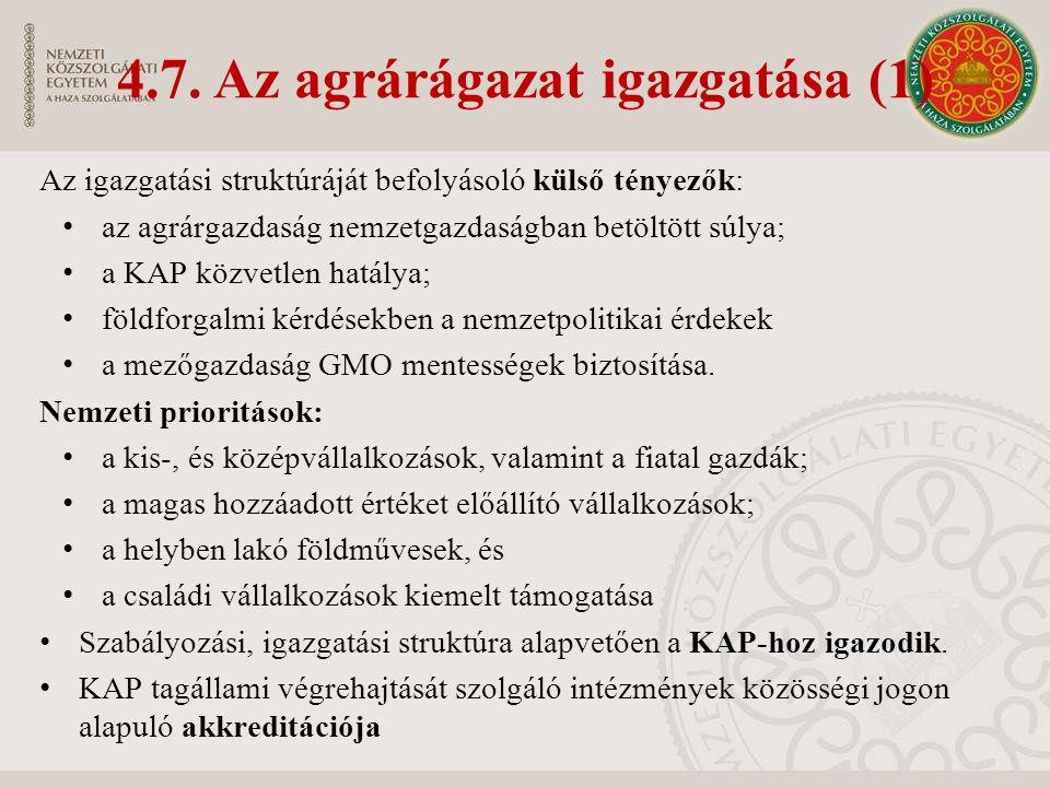 4.7. Az agrárágazat igazgatása (1) Az igazgatási struktúráját befolyásoló külső tényezők: az agrárgazdaság nemzetgazdaságban betöltött súlya; a KAP kö