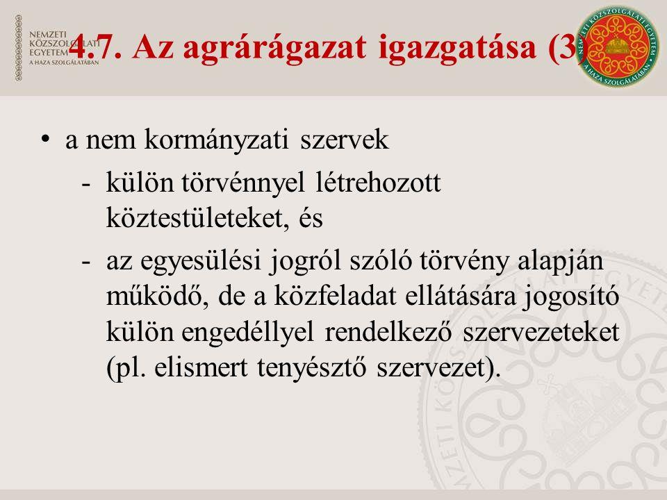 4.7. Az agrárágazat igazgatása (3) a nem kormányzati szervek -külön törvénnyel létrehozott köztestületeket, és -az egyesülési jogról szóló törvény ala