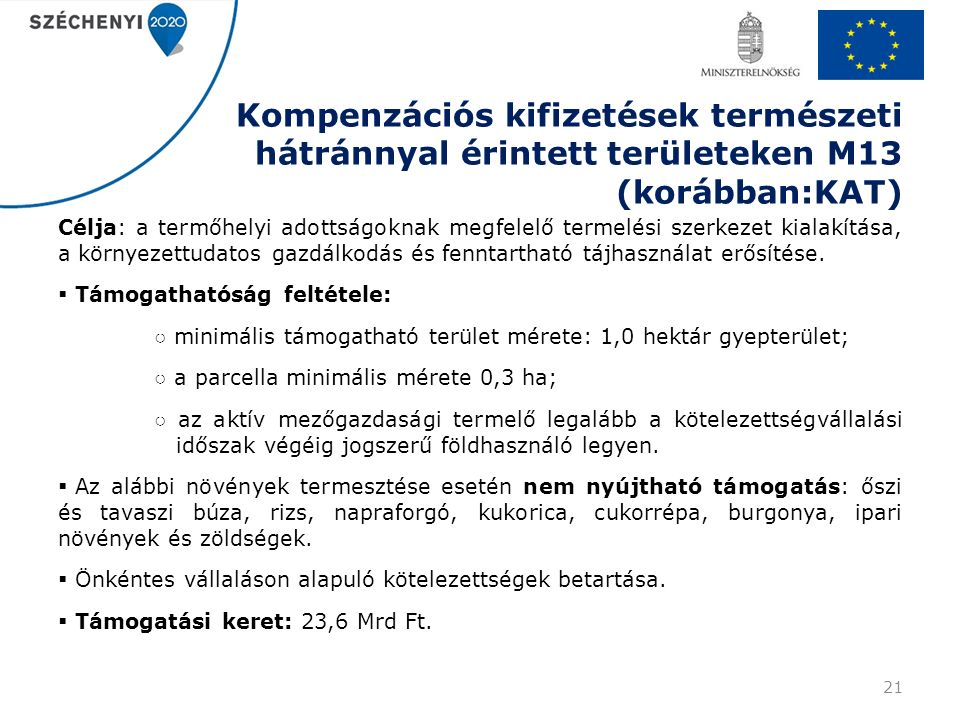 Kompenzációs kifizetések természeti hátránnyal érintett területeken M13 (korábban:KAT) Célja: a termőhelyi adottságoknak megfelelő termelési szerkezet
