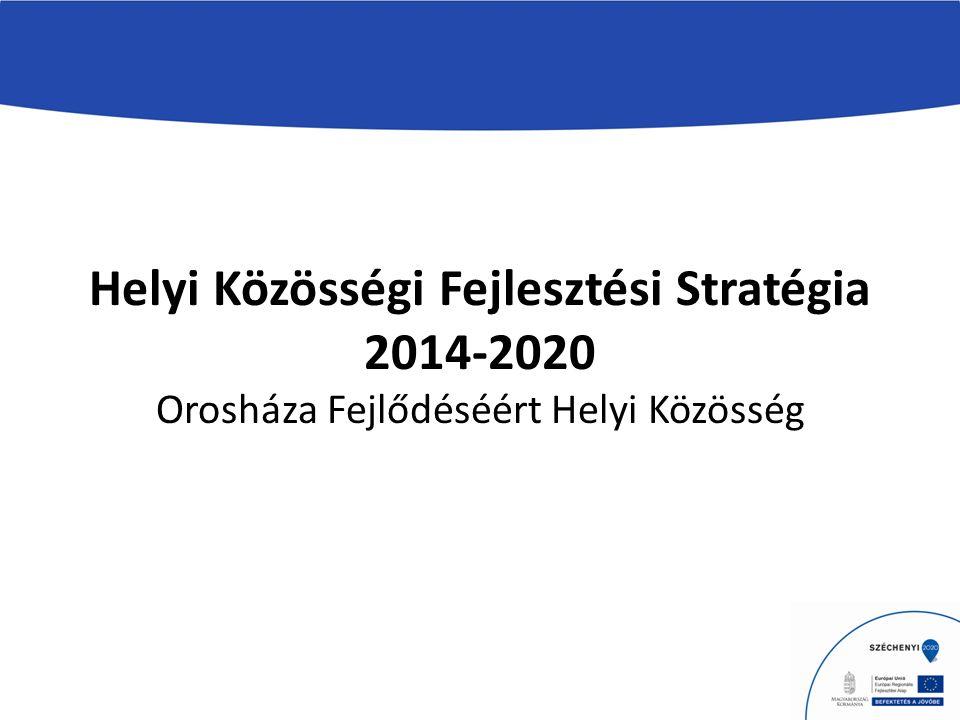Helyi Közösségi Fejlesztési Stratégia 2014-2020 Orosháza Fejlődéséért Helyi Közösség