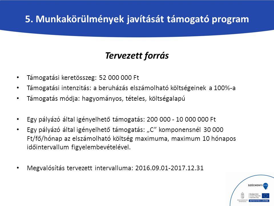 5. Munkakörülmények javítását támogató program Tervezett forrás Támogatási keretösszeg: 52 000 000 Ft Támogatási intenzitás: a beruházás elszámolható