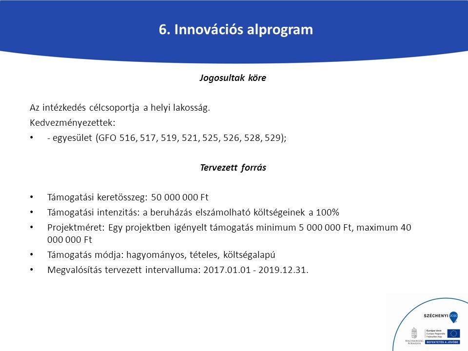6. Innovációs alprogram Jogosultak köre Az intézkedés célcsoportja a helyi lakosság.
