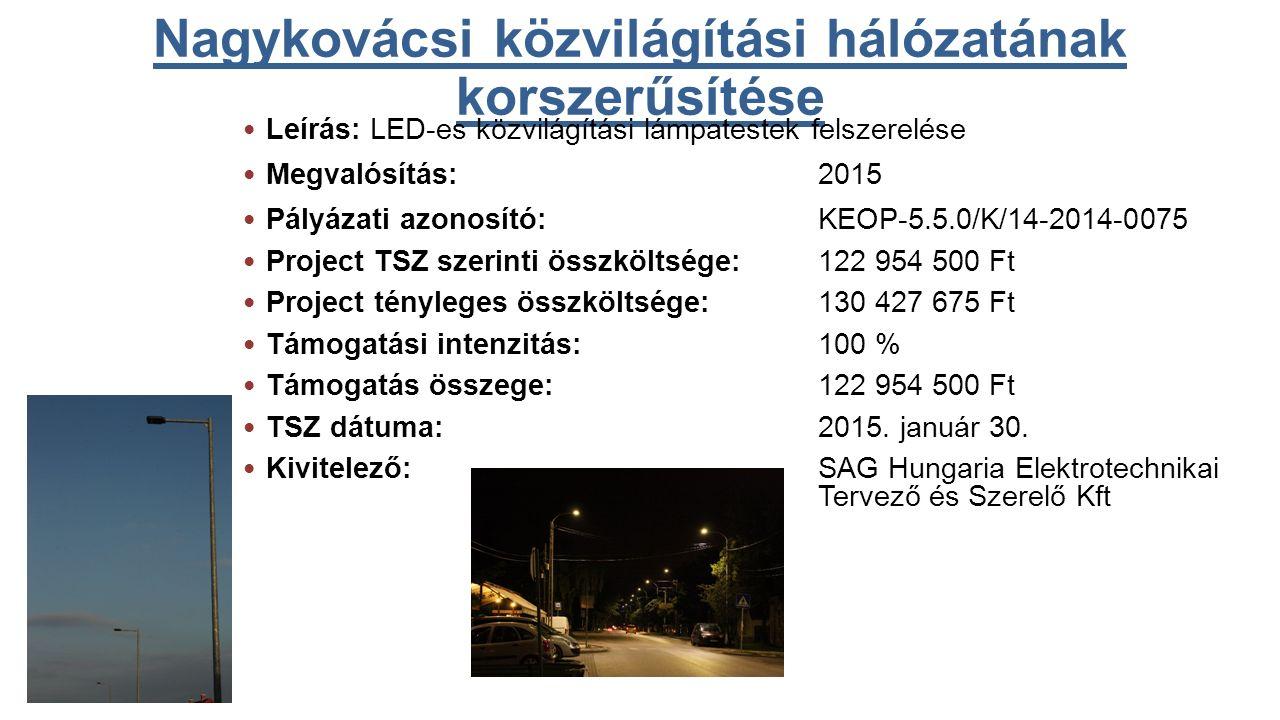 Nagykovácsi közvilágítási hálózatának korszerűsítése Leírás: LED-es közvilágítási lámpatestek felszerelése Megvalósítás: 2015 Pályázati azonosító:KEOP-5.5.0/K/14-2014-0075 Project TSZ szerinti összköltsége:122 954 500 Ft Project tényleges összköltsége:130 427 675 Ft Támogatási intenzitás: 100 % Támogatás összege:122 954 500 Ft TSZ dátuma:2015.