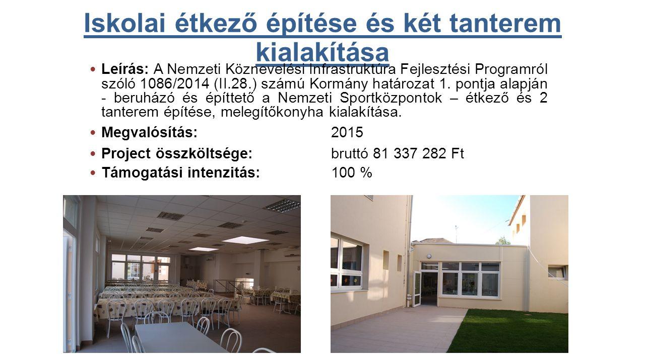 Iskolai étkező építése és két tanterem kialakítása Leírás: A Nemzeti Köznevelési Infrastruktúra Fejlesztési Programról szóló 1086/2014 (II.28.) számú Kormány határozat 1.