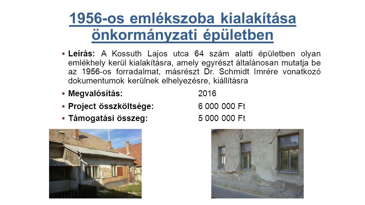 1956-os emlékszoba kialakítása önkormányzati épületben Leírás: A Kossuth Lajos utca 64 szám alatti épületben olyan emlékhely kerül kialakításra, amely egyrészt általánosan mutatja be az 1956-os forradalmat, másrészt Dr.