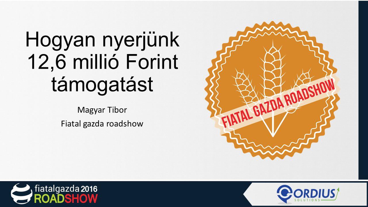 Hogyan nyerjünk 12,6 millió Forint támogatást Magyar Tibor Fiatal gazda roadshow