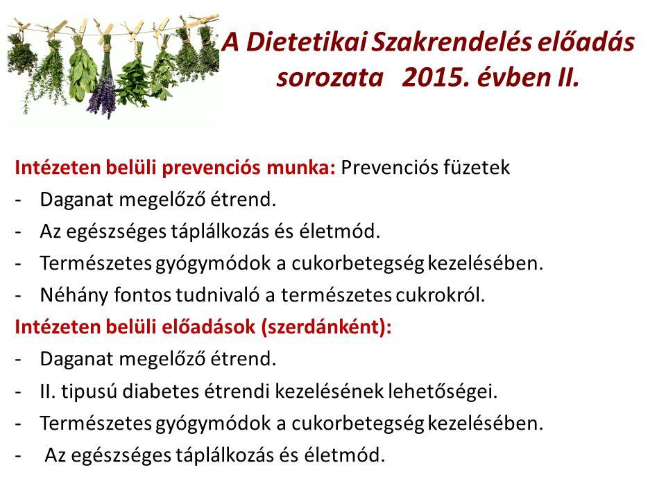 A Dietetikai Szakrendelés előadás sorozata 2015. évben II. Intézeten belüli prevenciós munka: Prevenciós füzetek -Daganat megelőző étrend. -Az egészsé