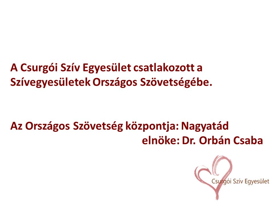 A Csurgói Szív Egyesület csatlakozott a Szívegyesületek Országos Szövetségébe. Az Országos Szövetség központja: Nagyatád elnöke: Dr. Orbán Csaba