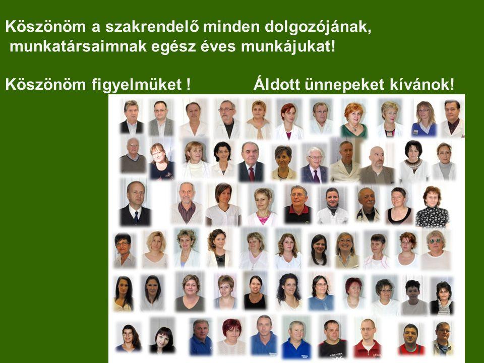 Köszönöm a szakrendelő minden dolgozójának, munkatársaimnak egész éves munkájukat! Köszönöm figyelmüket ! Áldott ünnepeket kívánok!