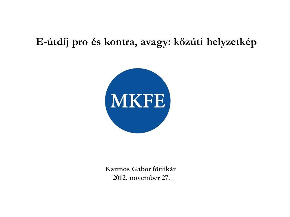 E-útdíj pro és kontra, avagy: közúti helyzetkép Karmos Gábor főtitkár 2012. november 27.
