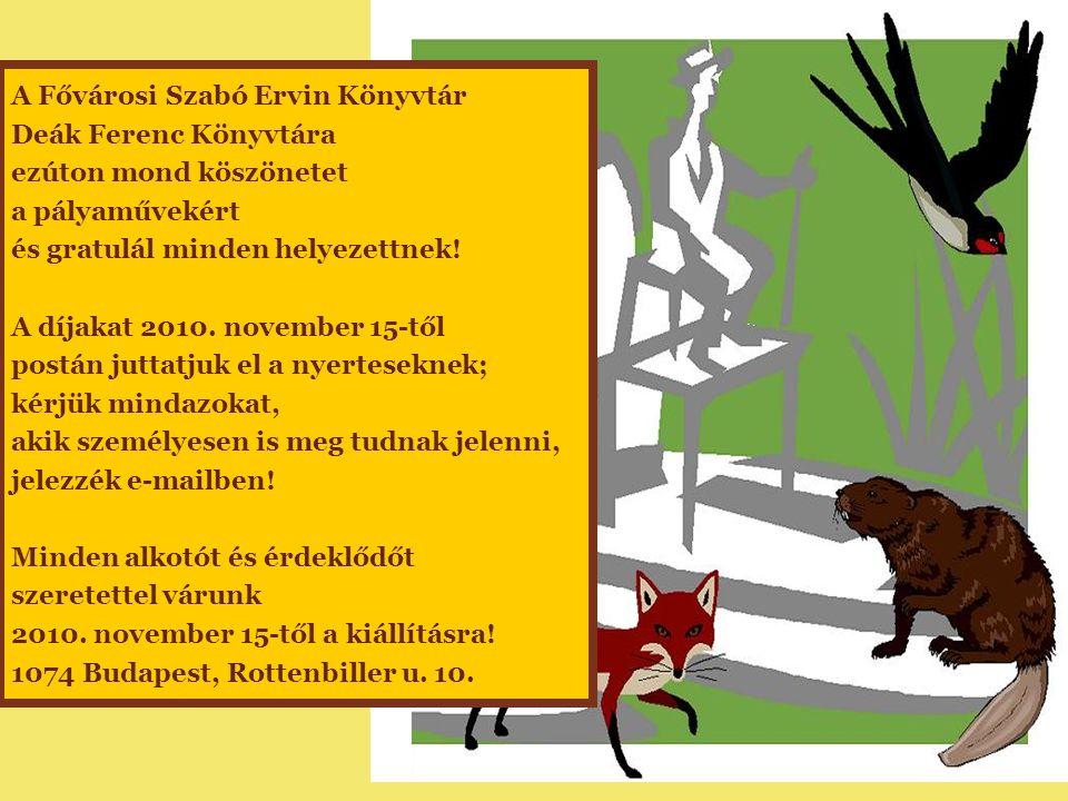 A Fővárosi Szabó Ervin Könyvtár Deák Ferenc Könyvtára ezúton mond köszönetet a pályaművekért és gratulál minden helyezettnek! A díjakat 2010. november