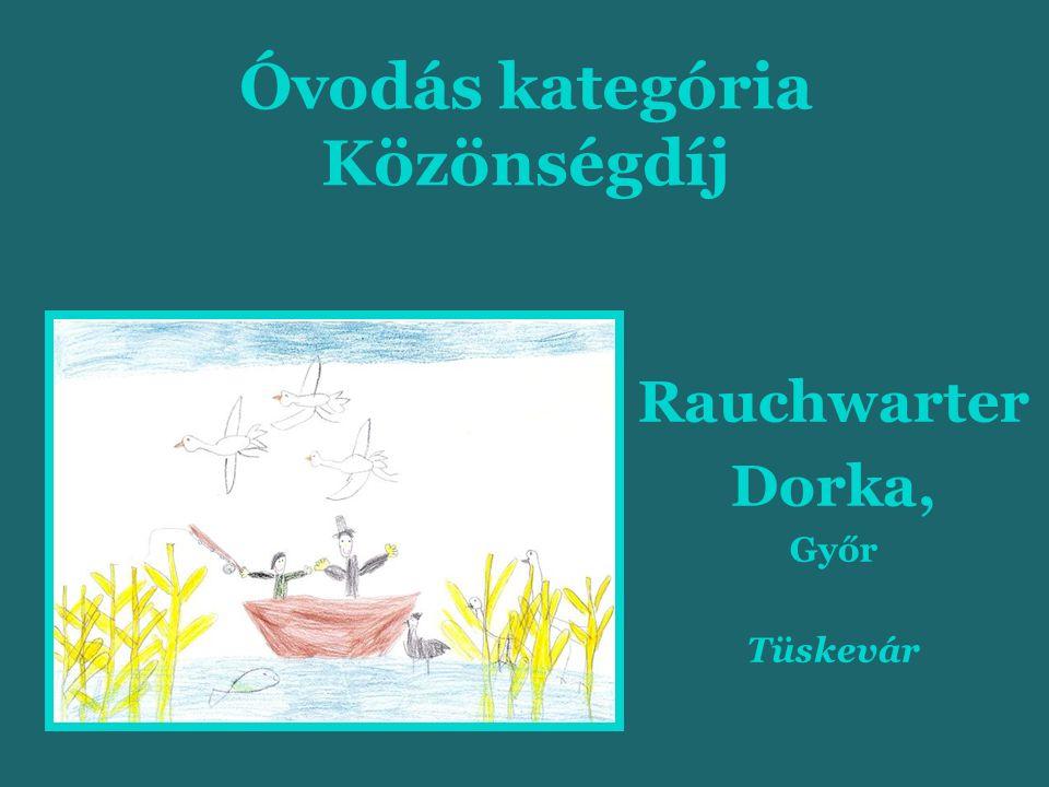 Óvodás kategória Közönségdíj Rauchwarter Dorka, Győr Tüskevár