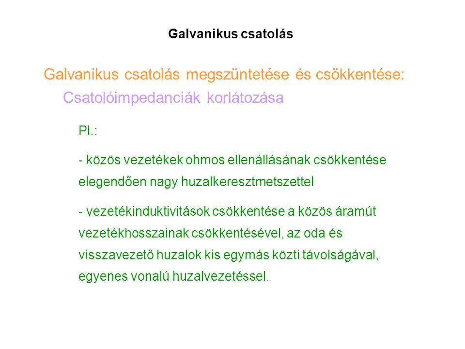 Galvanikus csatolás Galvanikus csatolás megszüntetése és csökkentése: Csatolóimpedanciák korlátozása Pl.: - közös vezetékek ohmos ellenállásának csökk