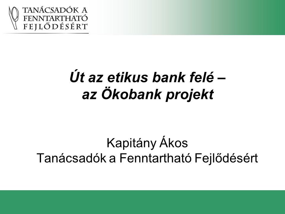 Út az etikus bank felé – az Ökobank projekt Kapitány Ákos Tanácsadók a Fenntartható Fejlődésért