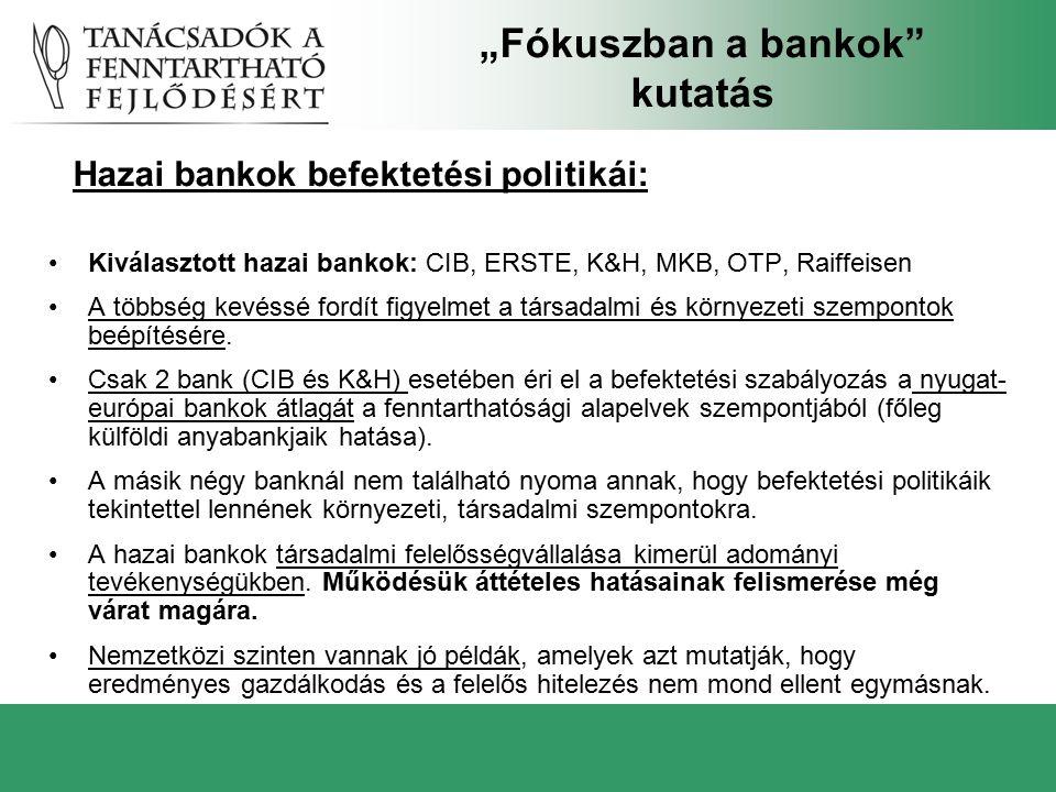 Kiválasztott hazai bankok: CIB, ERSTE, K&H, MKB, OTP, Raiffeisen A többség kevéssé fordít figyelmet a társadalmi és környezeti szempontok beépítésére.