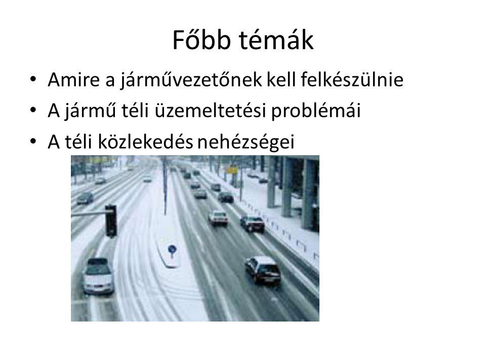 Főbb témák Amire a járművezetőnek kell felkészülnie A jármű téli üzemeltetési problémái A téli közlekedés nehézségei