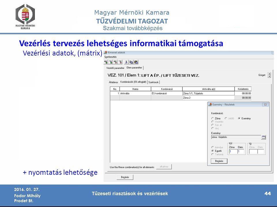 44 Vezérlés tervezés lehetséges informatikai támogatása Vezérlési adatok, (mátrix) + nyomtatás lehetősége
