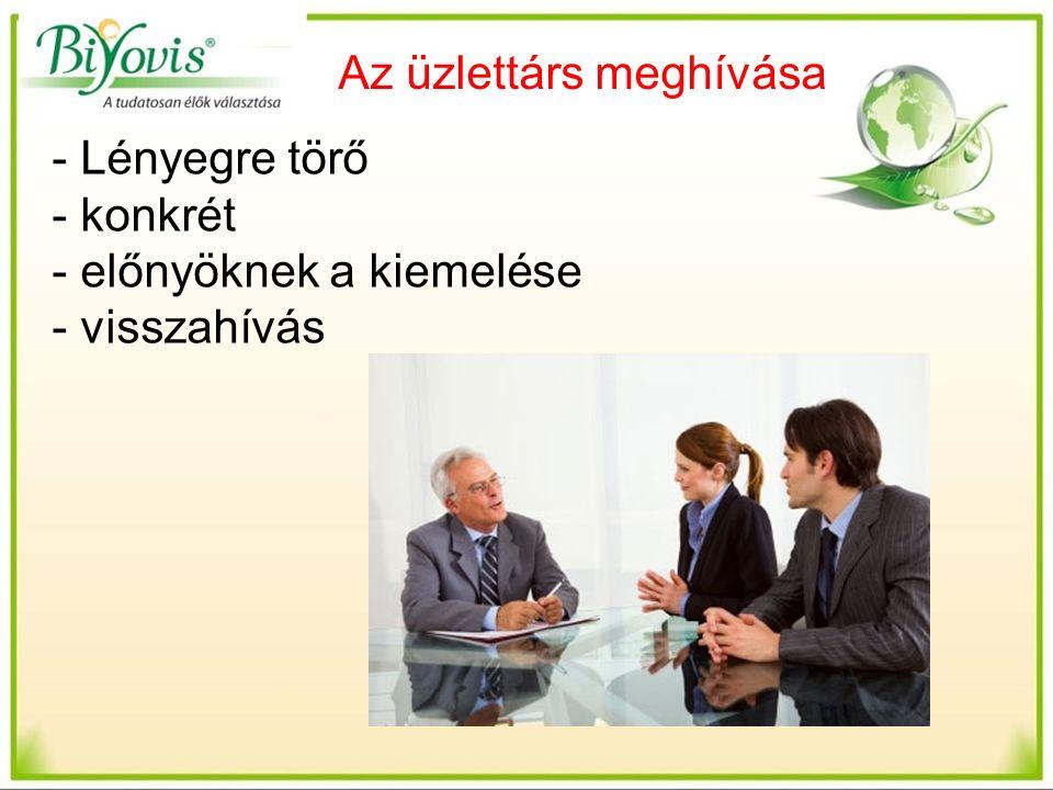 Az üzlettárs meghívása - Lényegre törő - konkrét - előnyöknek a kiemelése - visszahívás