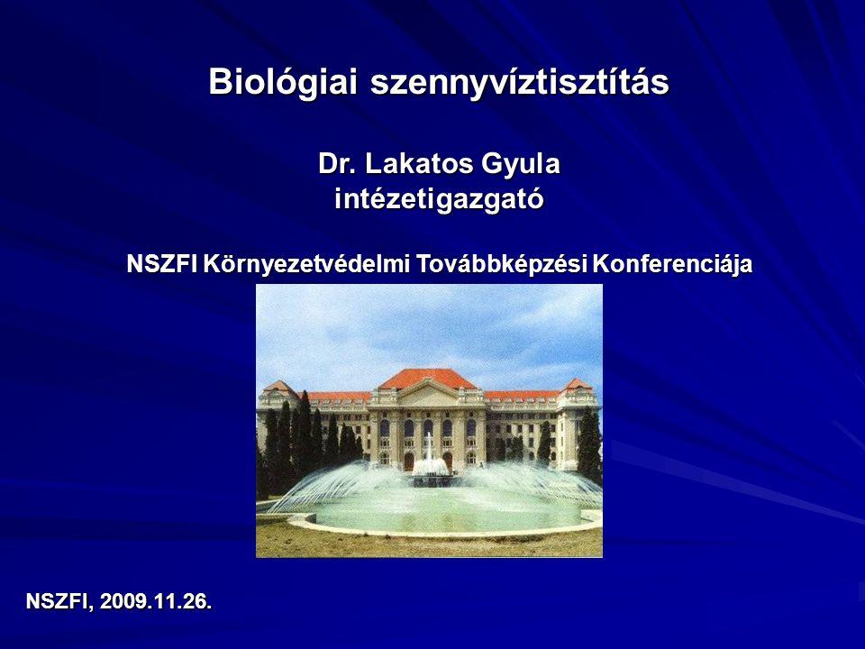 Biológiai szennyvíztisztítás Dr. Lakatos Gyula intézetigazgató NSZFI Környezetvédelmi Továbbképzési Konferenciája NSZFI, 2009.11.26.