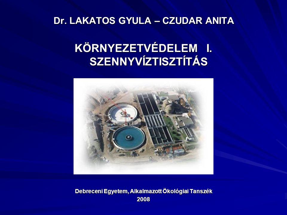 Dr. LAKATOS GYULA – CZUDAR ANITA KÖRNYEZETVÉDELEM I. SZENNYVÍZTISZTÍTÁS Debreceni Egyetem, Alkalmazott Ökológiai Tanszék 2008