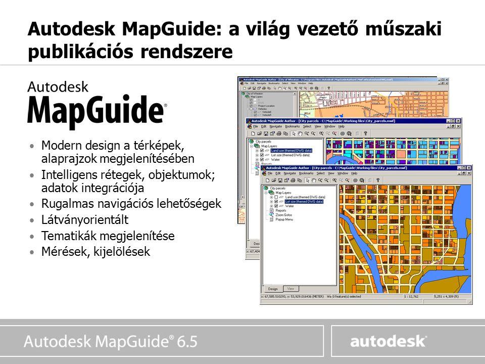 Autodesk MapGuide: a világ vezető műszaki publikációs rendszere Modern design a térképek, alaprajzok megjelenítésében Intelligens rétegek, objektumok; adatok integrációja Rugalmas navigációs lehetőségek Látványorientált Tematikák megjelenítése Mérések, kijelölések