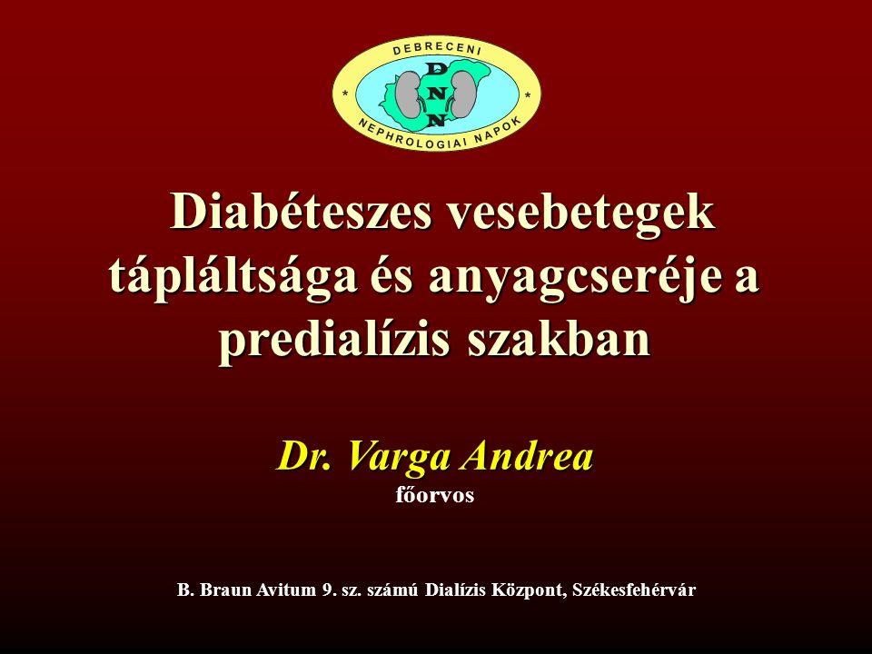 Diabéteszes vesebetegek tápláltsága és anyagcseréje a predialízis szakban Diabéteszes vesebetegek tápláltsága és anyagcseréje a predialízis szakban Dr.