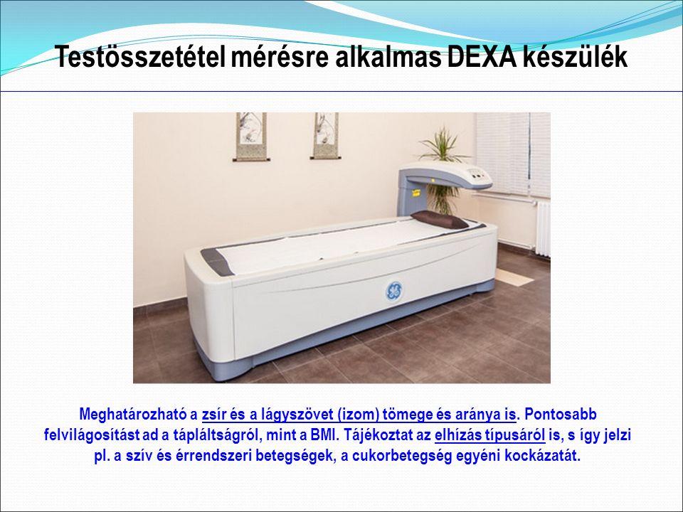 Testösszetétel mérésre alkalmas DEXA készülék Meghatározható a zsír és a lágyszövet (izom) tömege és aránya is.