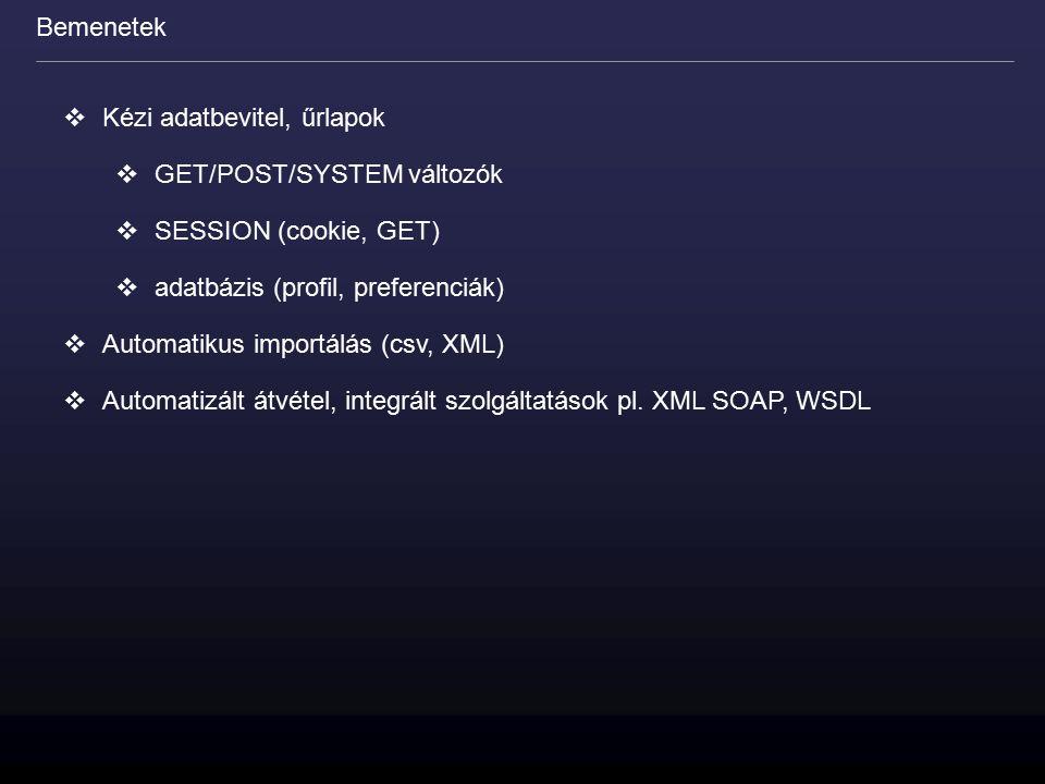  Kézi adatbevitel, űrlapok  GET/POST/SYSTEM változók  SESSION (cookie, GET)  adatbázis (profil, preferenciák)  Automatikus importálás (csv, XML)