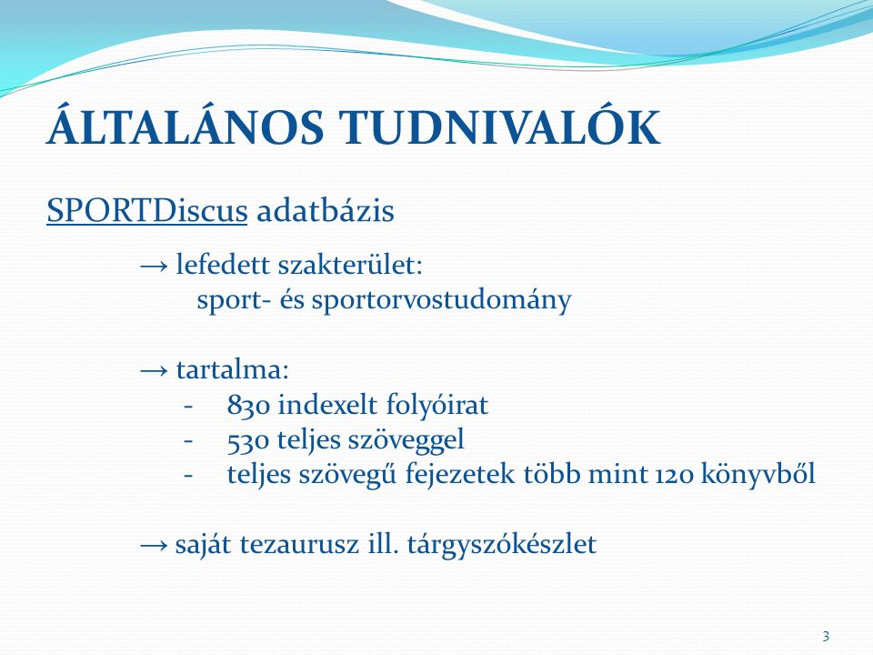 → lefedett szakterület: sport- és sportorvostudomány → tartalma: -830 indexelt folyóirat -530 teljes szöveggel -teljes szövegű fejezetek több mint 120 könyvből → saját tezaurusz ill.