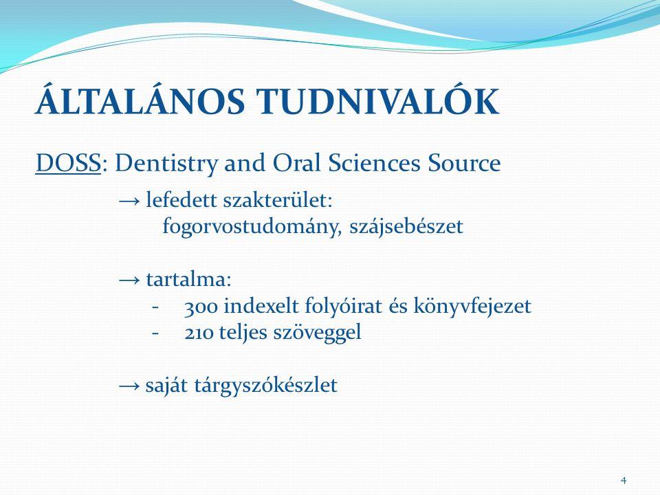 ÁLTALÁNOS TUDNIVALÓK DOSS: Dentistry and Oral Sciences Source → lefedett szakterület: fogorvostudomány, szájsebészet → tartalma: -300 indexelt folyóirat és könyvfejezet -210 teljes szöveggel → saját tárgyszókészlet 4