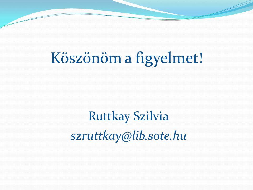 Köszönöm a figyelmet! Ruttkay Szilvia szruttkay@lib.sote.hu