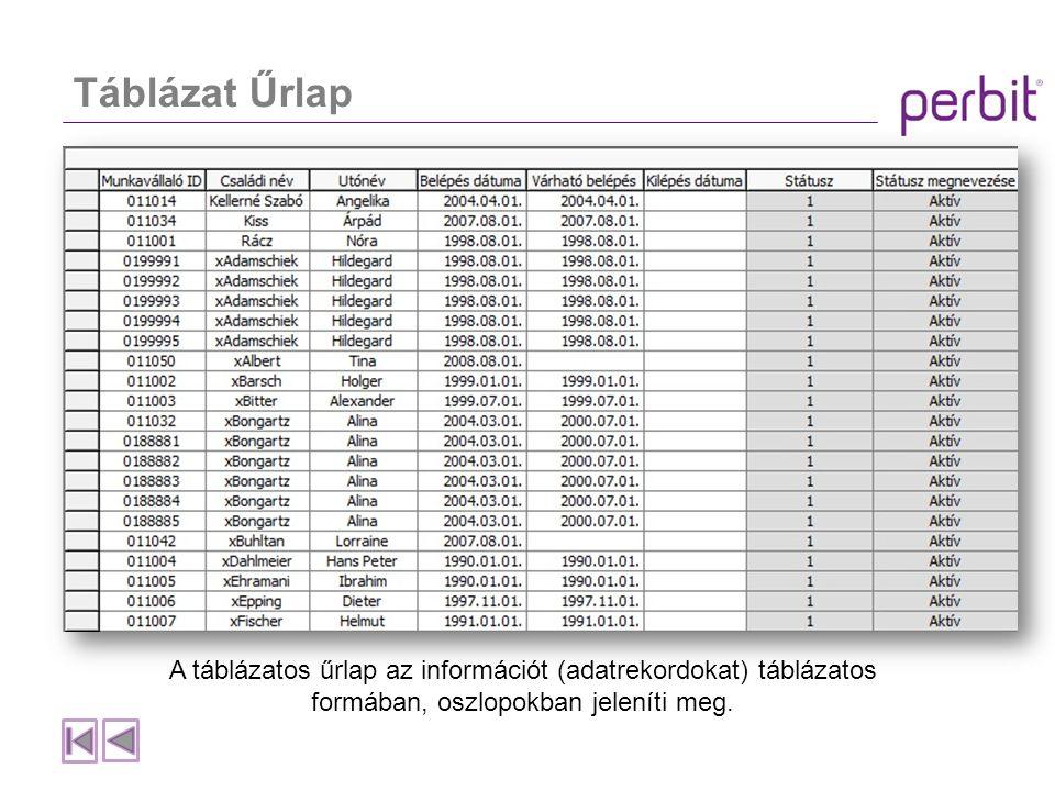 Táblázat Űrlap A táblázatos űrlap az információt (adatrekordokat) táblázatos formában, oszlopokban jeleníti meg.