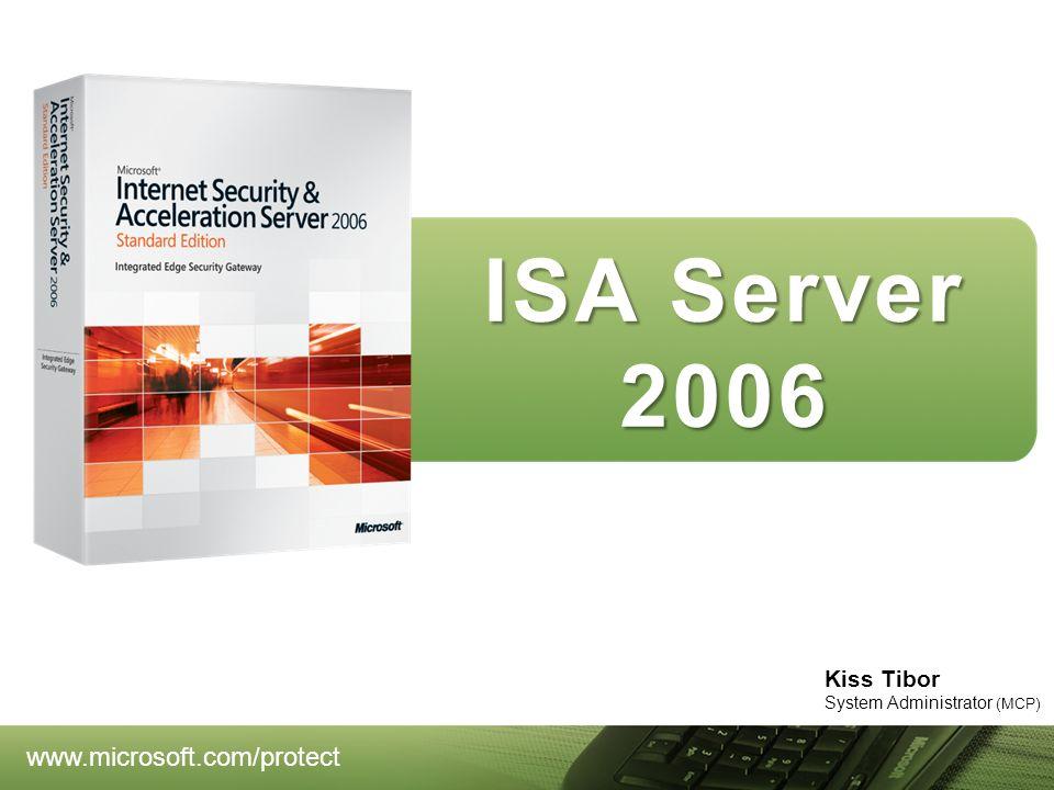 www.microsoft.com/protect Kiss Tibor System Administrator (MCP) ISA Server 2006
