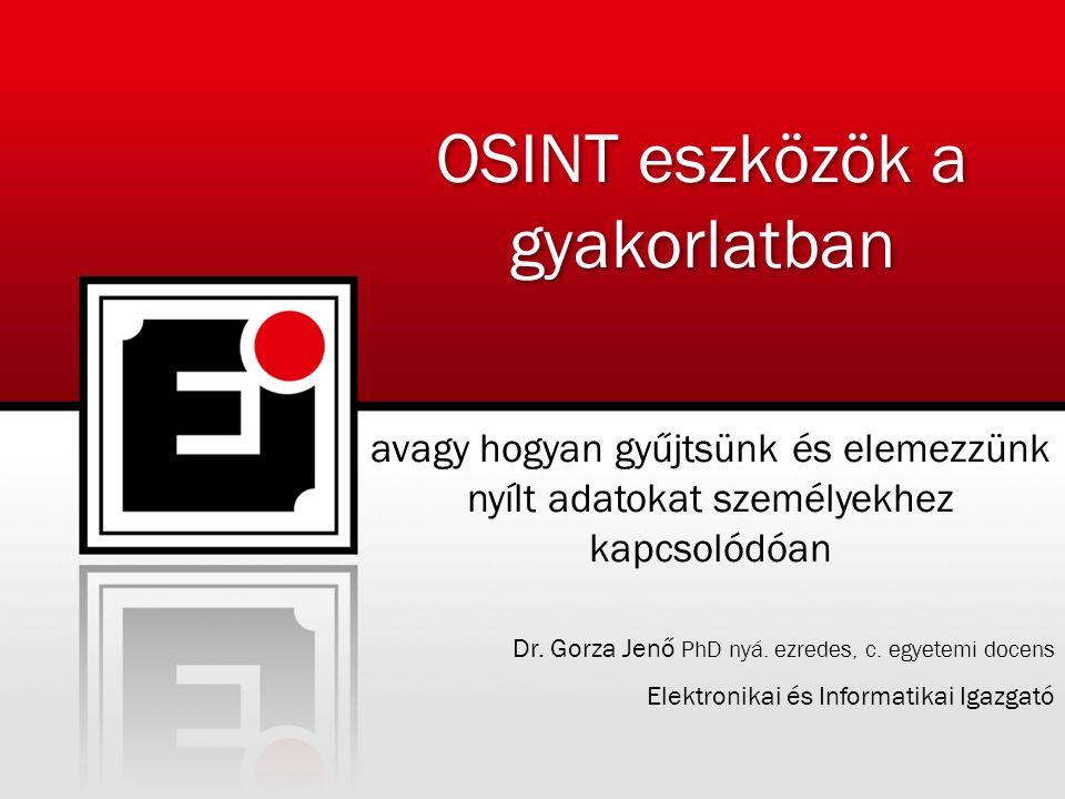 OSINT eszközök a gyakorlatban avagy hogyan gyűjtsünk és elemezzünk nyílt adatokat személyekhez kapcsolódóan Dr.