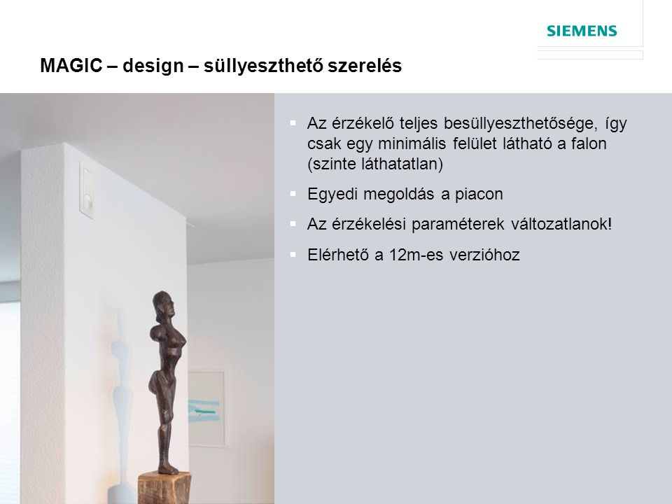 © Siemens AG 2013 15 oldal  Az érzékelő teljes besüllyeszthetősége, így csak egy minimális felület látható a falon (szinte láthatatlan)  Egyedi megoldás a piacon  Az érzékelési paraméterek változatlanok.