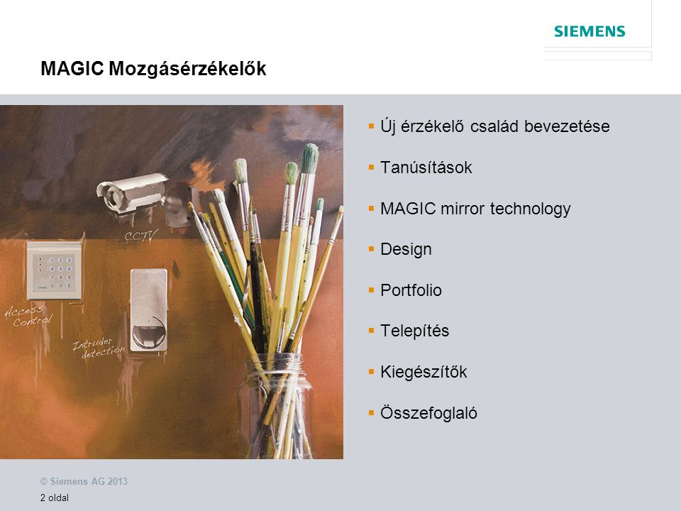 © Siemens AG 2013 3 oldal MAGIC Mozgásérzékelők  Új érzékelő család bevezetése  Tanúsítások  MAGIC mirror technology  Design  Portfolio  Telepítés  Kiegészítés  Összefoglaló