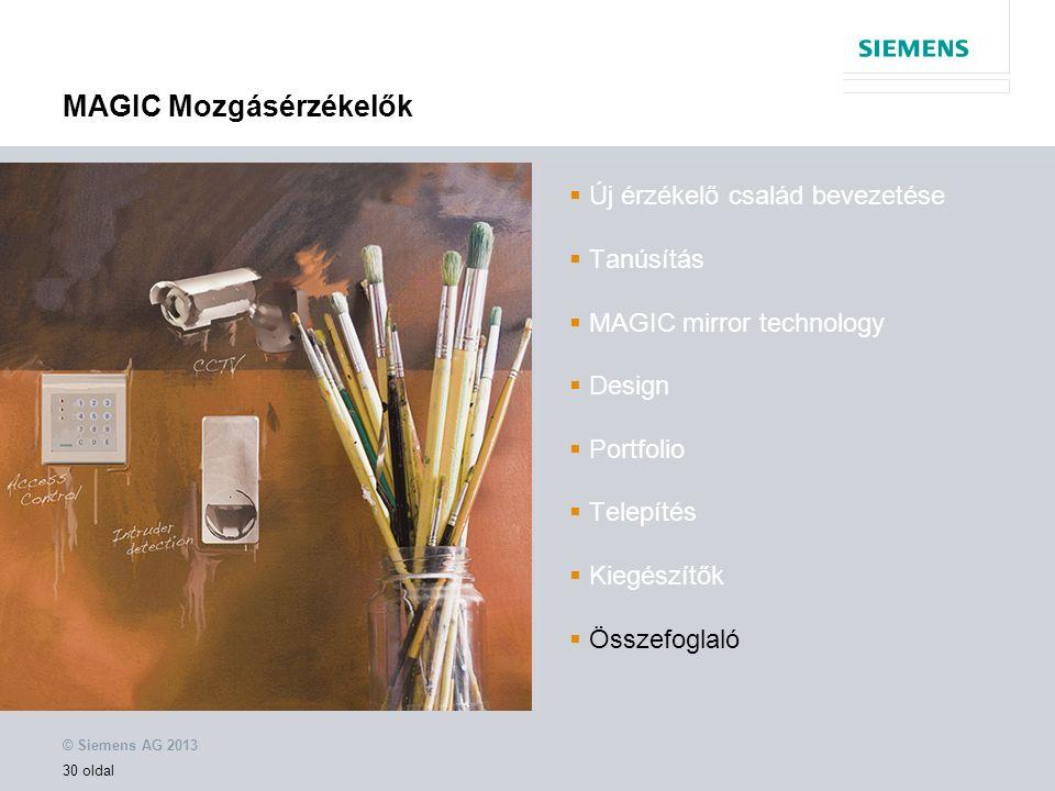 © Siemens AG 2013 30 oldal MAGIC Mozgásérzékelők  Új érzékelő család bevezetése  Tanúsítás  MAGIC mirror technology  Design  Portfolio  Telepítés  Kiegészítők  Összefoglaló
