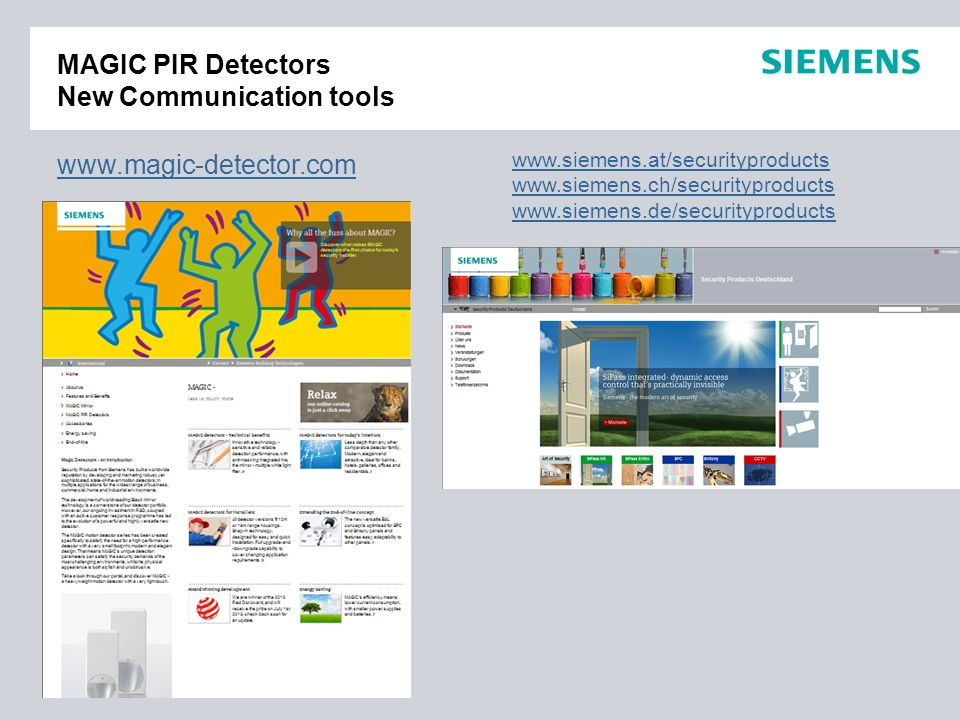 MAGIC PIR Detectors New Communication tools www.magic-detector.com www.siemens.at/securityproducts www.siemens.ch/securityproducts www.siemens.de/secu