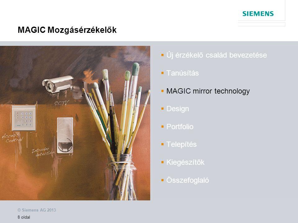 © Siemens AG 2013 19 oldal MAGIC Mozgásérzékelők  Új érzékelő család bevezetése  Tanúsítás  MAGIC mirror technology  Design  Portfolio  Telepítés  Kiegészítők  Összefoglaló